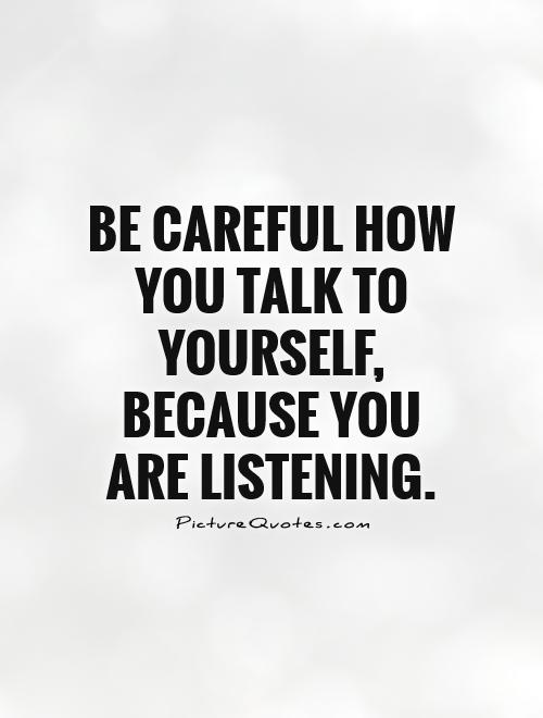 be-careful-how-you-talk-to-yourself-because-you-are-listening-quote-1.jpg