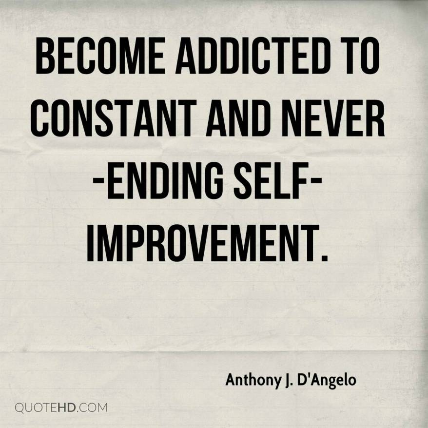 Become-addicted-to-constant-and-never-ending-self-improvement.-Anthony-J.-DAngelo.jpg
